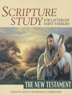 Scripture Study for Latter-Day Saint Families: The New Testament