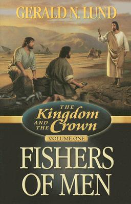 The Kingdom and the Crown, Vol.  1: Fishers of Men (The Kingdom and the Crown), GERALD N. LUND