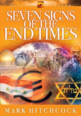 Seven Signs of the End Times (End Times Answers), Mark Hitchcock