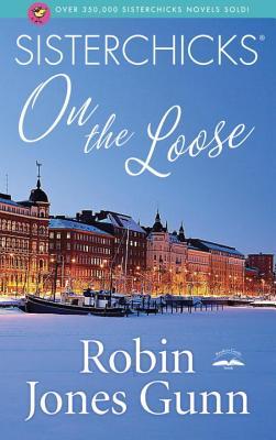 Sisterchicks on the Loose (Sisterchicks), Robin Jones Gunn