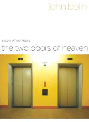 The Two Doors of Heaven: A Story of Your Future, John Bolin