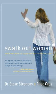 Walk-out Woman: When Your Heart Is Empty And Your Dreams Are Lost, Stephens, Steve; Gray, Alice