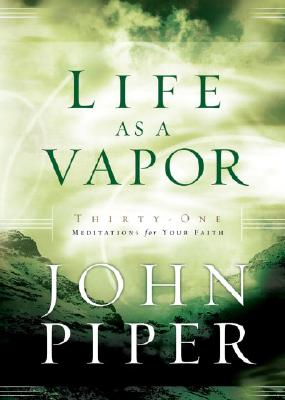 Image for Life as a Vapor: Thirty-One Meditations for Your Faith