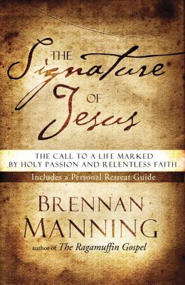 The Signature of Jesus: The Call to a Life Marked by Holy Passion and Relentless Faith, Brennan Manning