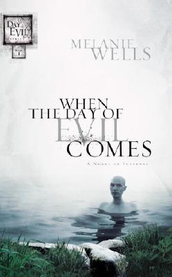 When the Day of Evil Comes (Day of Evil Series #1), Melanie Wells