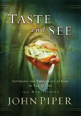 Taste and See: Savoring the Supremacy of God in All of Life, John Piper