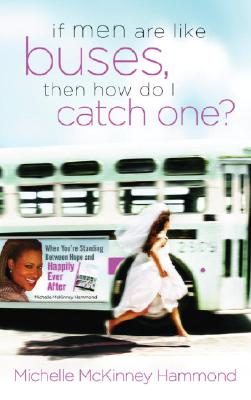 IF MEN ARE LIKE BUSES, THEN HOW CAN I CATCH ONE?, HAMMOND, MICHELLE