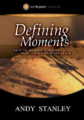 Image for Defining Moments Study Guide: What to Do When You Come Face-to-Face with the Truth (Northpoint Resources)