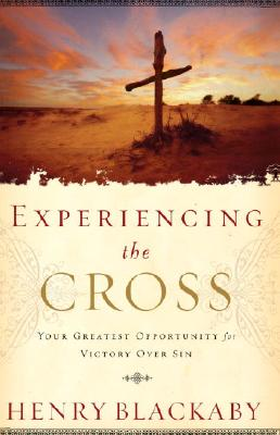 Image for Experiencing the Cross: Your Greatest Opportunity for Victory Over Sin