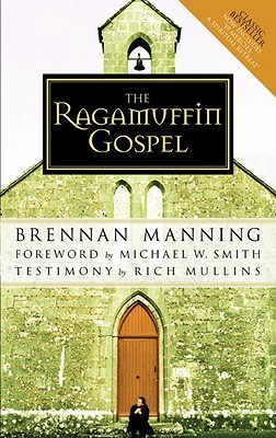 The Ragamuffin Gospel: Good News for the Bedraggled, Beat-Up, and Burnt Out, BRENNAN MANNING