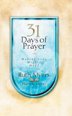 31 Days of Prayer : Moving Gods Mighty Hand, RUTH MYERS, WARREN MYERS