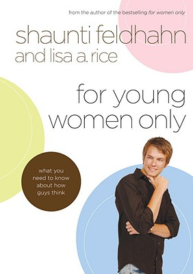 For Young Women Only: What You Need to Know About How Guys Think, Feldhahn, Shaunti; Rice, Lisa A.