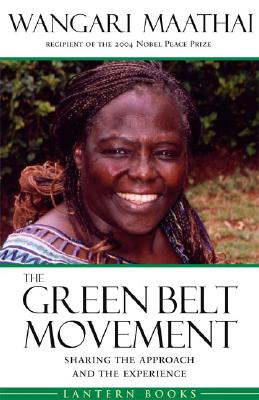 The Green Belt Movement: Sharing the Approach and the Experience, Maathai, Wangari