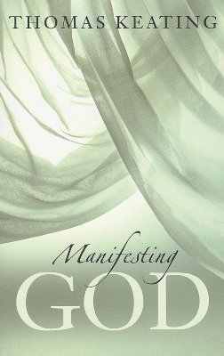 Manifesting God, THOMAS KEATING
