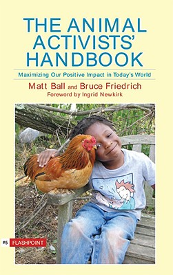 The Animal Activist's Handbook: Maximizing Our Positive Impact in Today's World (Flashpoint (Lantern)), Ball, Matt; Friedrich, Bruce