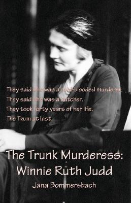 The Trunk Murderess: Winnie Ruth Judd, Bommersbach, Jana