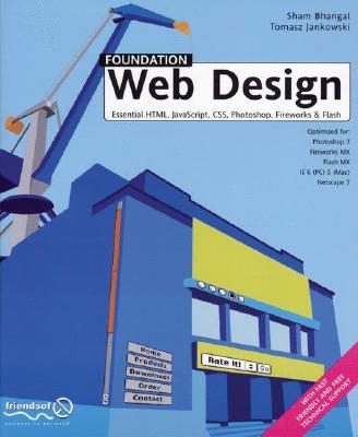 Foundation Web Design: Essential HTML, JavaScript, CSS, Photoshop, Fireworks, and Flash, Bhangal, Sham; Jankowski, Tomasz