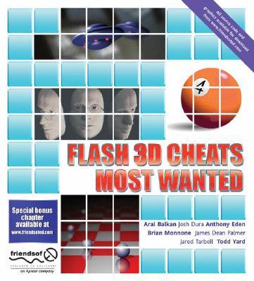 Flash 3D Cheats Most Wanted, Aral Balkan; Josh Dura; Anthony Eden; Brian Monnone; James Dean Palmer; Jared Tarbell; Todd Yard