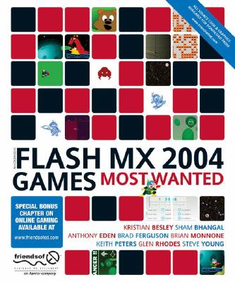 Macromedia Flash MX 2004 Games Most Wanted, Bhangal, Sham; Rhodes, Fay; Peters, Keith; Young, Steve; Monnone, Brian; Ferguson, Brad; Besley, Kristian; Eden, Anthony
