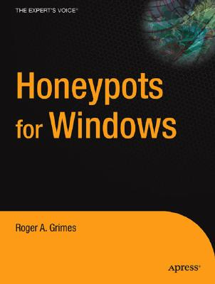 Honeypots for Windows (The Experts Voice), Roger A. Grimes
