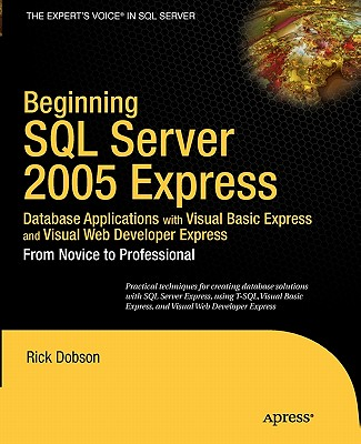 Image for Beginning SQL Server 2005 Express Database Applications with Visual Basic Express and Visual Web Developer Express: From Novice to Professional