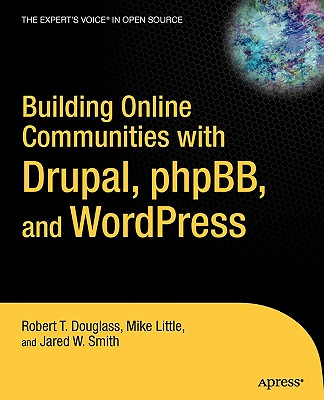 Building Online Communities With Drupal, phpBB, and WordPress, Douglass, Robert T.; Little, Mike; Smith, Jared W.