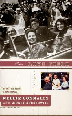 From Love Field:  Our Final Hours with President John F. Kennedy, Connally, Nellie; Herskowitz, Mickey