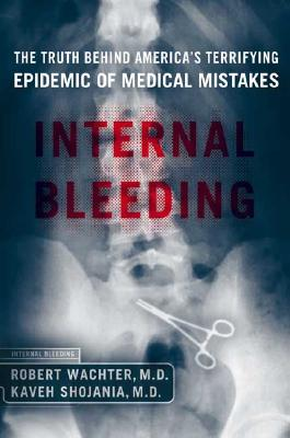 Image for Internal Bleeding: The Truth Behind America's Terrifying Epidemic of Medical Mistakes