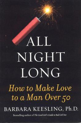 Image for All Night Long: How to Make Love to a Man Over 50