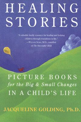 Image for Healing Stories: Picture Books for the Big and Small Changes in a Child's Life