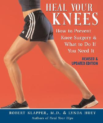 Image for Heal Your Knees: How to Prevent Knee Surgery and What to Do If You Need It