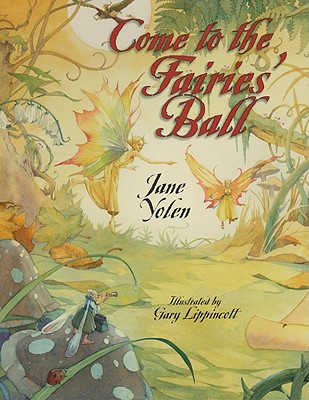 Come to the Fairies' Ball, Jane Yolen (Author), Gary Lippincott (Illustrator)