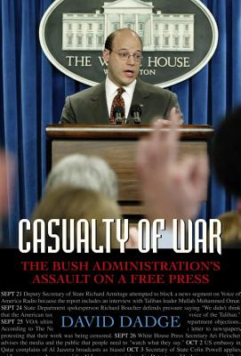 Image for Casualty of War: The Bush Administration's Assault on a Free Press