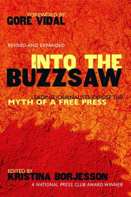 Image for Into The Buzzsaw: LEADING JOURNALISTS EXPOSE THE MYTH OF A FREE PRESS