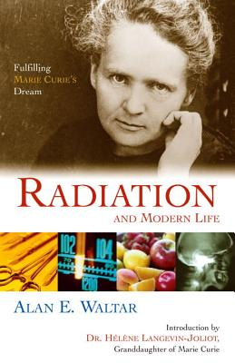 Image for Radiation And Modern Life: Fulfilling Marie Curie's Dream