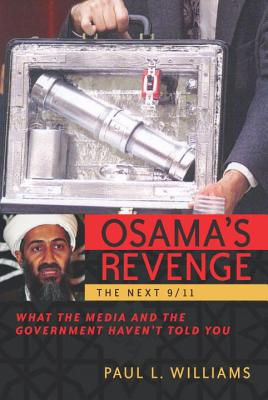 Osama's Revenge: THE NEXT 9/11 : What the Media and the Government Haven't Told You, Paul L. Williams