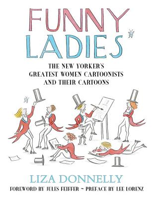 Funny Ladies; the New Yorker's Greatest Women Cartoonists and Their Cartoons