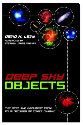 Deep Sky Objects: The Best And Brightest from Four Decades of Comet Chasing, David H Levy