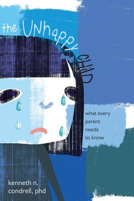 Image for The Unhappy Child: What Every Parent Needs to Know