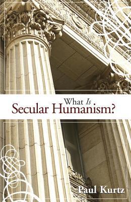WHAT IS SECULAR HUMANISM?, PAUL KURTZ