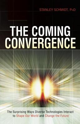 The Coming Convergence: Surprising Ways Diverse Technologies Interact to Shape Our World and Change the Future, Stanley Schmidt