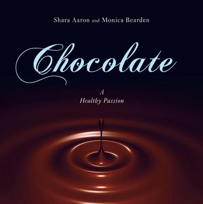 Chocolate - A Healthy Passion, Shara Aaron, Monica Bearden