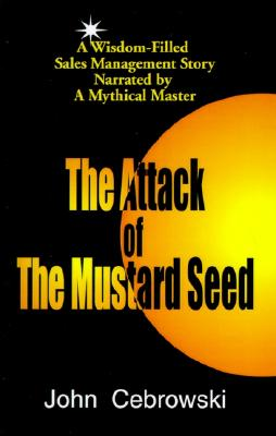 The Attack of the Mustard Seed: Ten Sales Management Essentials, Cebrowski, John