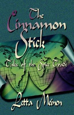 THE CINNAMON STICK: Tales of the Spice Trade, Meinen, Letta