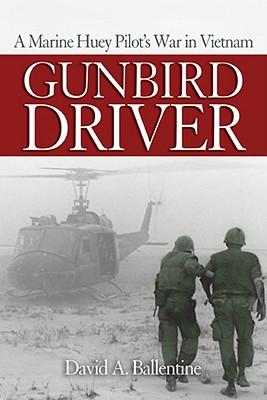 Gunbird Driver: A Marine Huey Pilot's War in Vietnam, BALLENTINE, David A.
