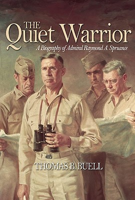 The Quiet Warrior: A Biography of Admiral Raymond A. Spruance, Buell, Thomas B.