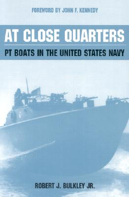 At Close Quarters: PT Boats in the United States Navy, Bulkley, Robert J.; Kennedy, John F.