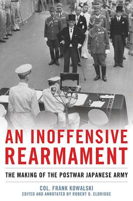 An Inoffensive Rearmament: The Making of the Postwar Japanese Army, Kowalski, Col. Frank