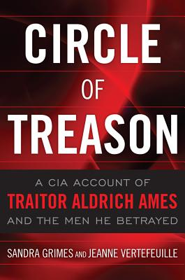Image for Circle of Treason: A CIA Account of Traitor Aldrich Ames and the Men He Betrayed