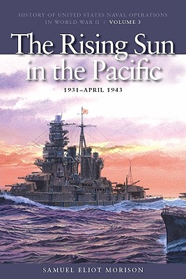 Image for The Rising Sun in the Pacific, 1931-April 1942: History of United States Naval Operations in World War II, Volume 3 (History of United States Naval Operations in World War II (Paperback))